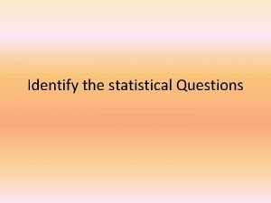 Identify the statistical Questions Identify Which is a