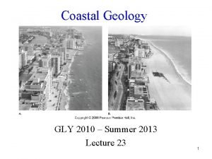 Coastal Geology GLY 2010 Summer 2013 Lecture 23
