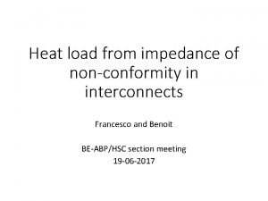 Heat load from impedance of nonconformity in interconnects
