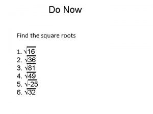 Do Now Find the square roots 1 16