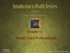Chapter 12 Health Care Professionals Copyright 2008 Thomson