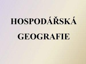 HOSPODSK GEOGRAFIE 7 Pednka GLOBLN TRENDY A ZMNY