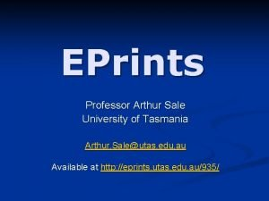 EPrints Professor Arthur Sale University of Tasmania Arthur