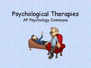 Psychological Therapies AP Psychology Commune Psychotherapy An interaction