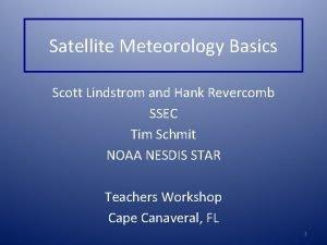 Satellite Meteorology Basics Scott Lindstrom and Hank Revercomb