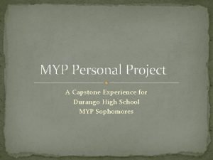 MYP Personal Project A Capstone Experience for Durango