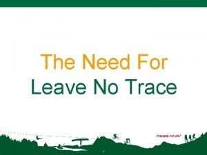 The Need For Leave No Trace 1 Leave