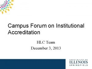 Campus Forum on Institutional Accreditation HLC Team December