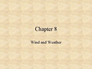Chapter 8 Wind and Weather Wind Wind The