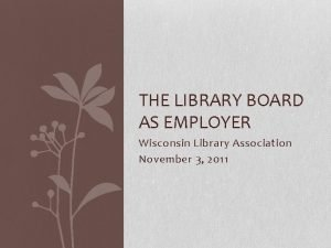 THE LIBRARY BOARD AS EMPLOYER Wisconsin Library Association
