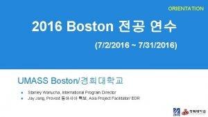 ORIENTATION 2016 Boston 722016 7312016 UMASS Boston Stanley