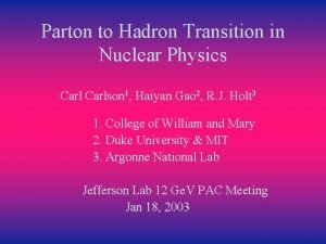 Parton to Hadron Transition in Nuclear Physics Carlson