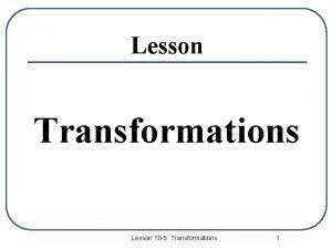 Lesson Transformations Lesson 10 5 Transformations 1 Types