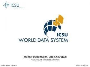 Michael Diepenbroek ViceChair WDS PANGAEA University Bremen ICSTI
