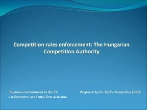 Competition rules enforcement The Hungarian Competition Authority Business
