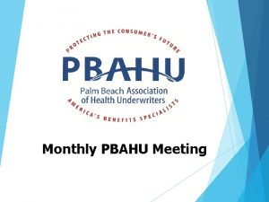 Monthly PBAHU Meeting If you havent already done