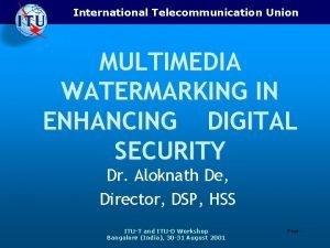 International Telecommunication Union MULTIMEDIA WATERMARKING IN ENHANCING DIGITAL