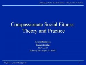 Compassionate Social Fitness Theory and Practice Compassionate Social