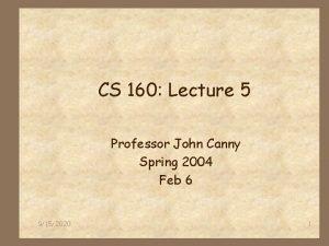CS 160 Lecture 5 Professor John Canny Spring