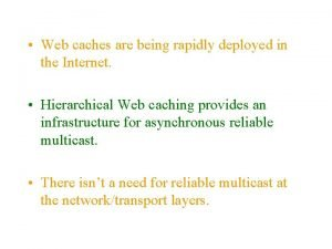 Web caches are being rapidly deployed in the
