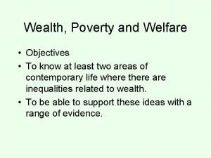 Wealth Poverty and Welfare Objectives To know at