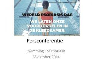 Persconferentie Swimming For Psoriasis 28 oktober 2014 Welkom