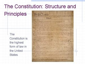 The Constitution Structure and Principles The Constitution is
