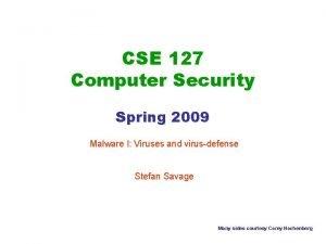 CSE 127 Computer Security Spring 2009 Malware I