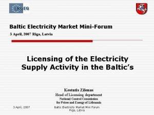 Baltic Electricity Market MiniForum 3 April 2007 Riga