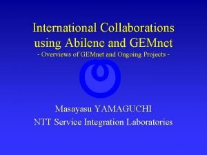 International Collaborations using Abilene and GEMnet Overviews of
