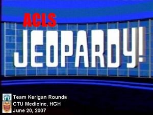 ACLS Team Kerigan Rounds CTU Medicine HGH June