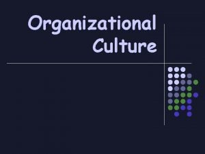 Organizational Culture ORGANISATIONAL PolicyRules STRUCTURE Officialisation Language Hierarchy