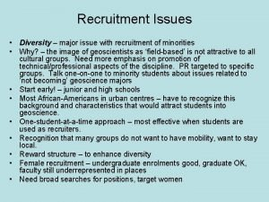 Recruitment Issues Diversity major issue with recruitment of