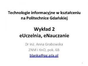 Technologie informacyjne w ksztaceniu na Politechnice Gdaskiej Wykad