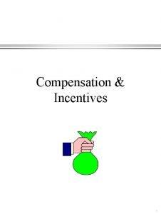 Compensation Incentives 1 Brief Overview of Compensation l