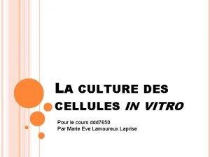 LA CULTURE DES CELLULES IN VITRO Pour le