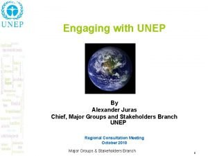 Engaging with UNEP By Alexander Juras Chief Major