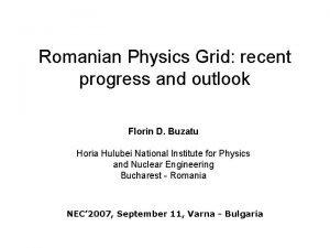 Romanian Physics Grid recent progress and outlook Florin
