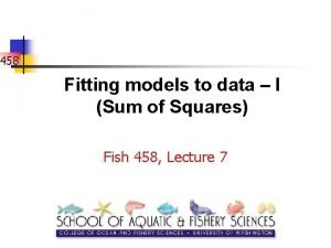 458 Fitting models to data I Sum of