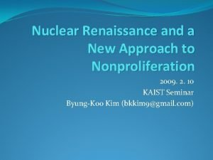 Nuclear Renaissance and a New Approach to Nonproliferation