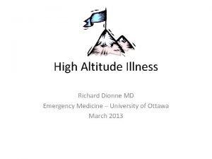 High Altitude Illness Richard Dionne MD Emergency Medicine