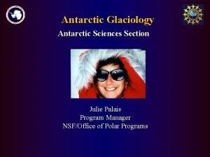 Antarctic Glaciology Antarctic Sciences Section Julie Palais Program