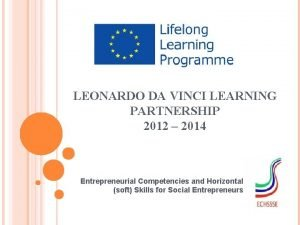 LEONARDO DA VINCI LEARNING PARTNERSHIP 2012 2014 Entrepreneurial