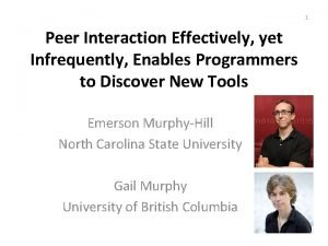 1 Peer Interaction Effectively yet Infrequently Enables Programmers