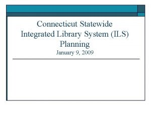 Connecticut Statewide Integrated Library System ILS Planning January