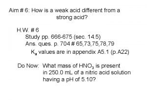 Aim 6 How is a weak acid different