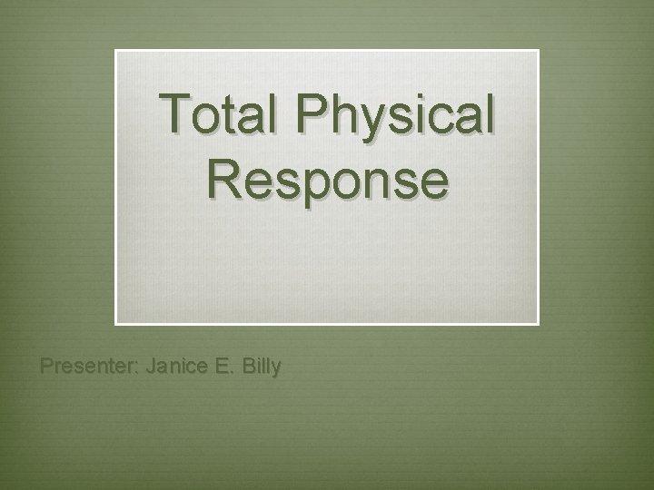 Total Physical Response Presenter Janice E Billy v