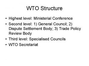 WTO Structure Highest level Ministerial Conference Second level