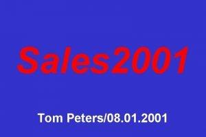 Sales 2001 Tom Peters08 01 2001 The Sales