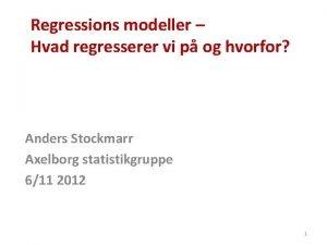 Regressions modeller Hvad regresserer vi p og hvorfor